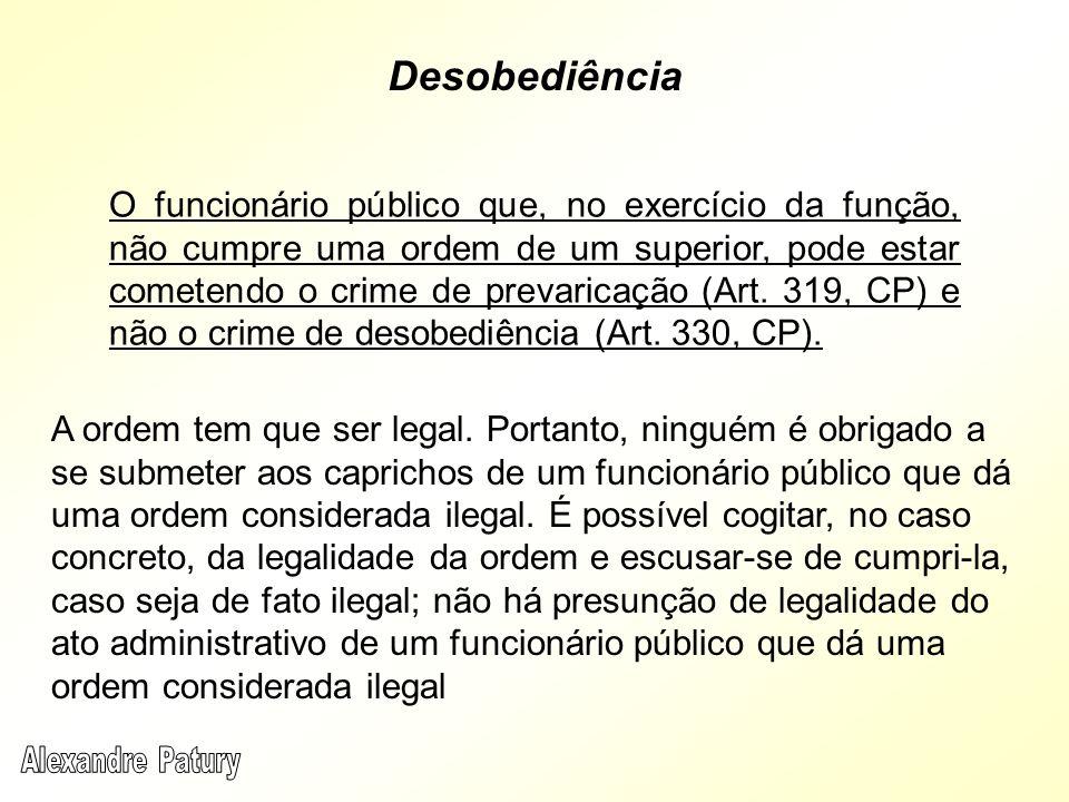 O funcionário público que, no exercício da função, não cumpre uma ordem de um superior, pode estar cometendo o crime de prevaricação (Art. 319, CP) e
