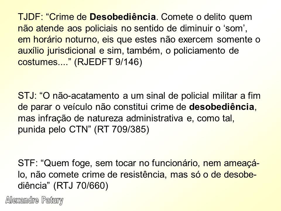TJDF: Crime de Desobediência. Comete o delito quem não atende aos policiais no sentido de diminuir o som, em horário noturno, eis que estes não exerce