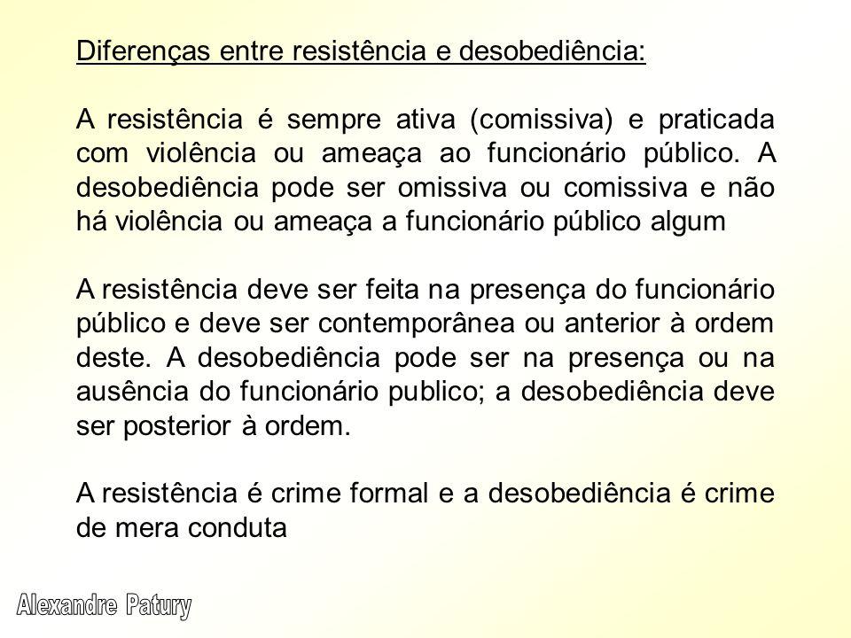 Diferenças entre resistência e desobediência: A resistência é sempre ativa (comissiva) e praticada com violência ou ameaça ao funcionário público. A d