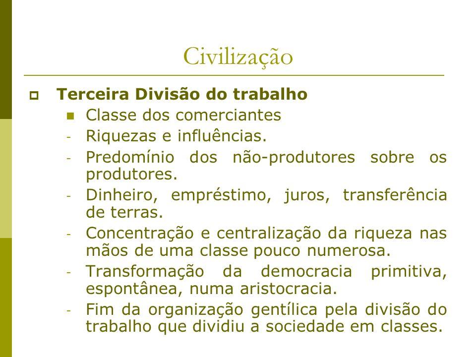 Civilização Terceira Divisão do trabalho Classe dos comerciantes - Riquezas e influências. - Predomínio dos não-produtores sobre os produtores. - Dinh