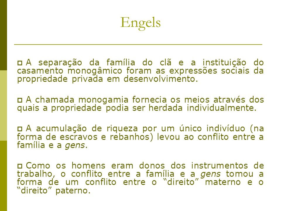 Engels A separação da família do clã e a instituição do casamento monogâmico foram as expressões sociais da propriedade privada em desenvolvimento. A