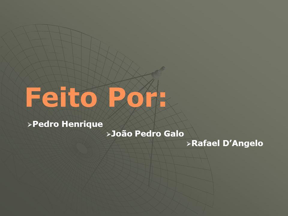 Feito Por: Pedro Henrique João Pedro Galo Rafael DAngelo