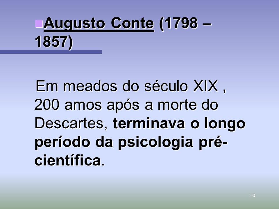 10 Augusto Conte (1798 – 1857) Augusto Conte (1798 – 1857) Em meados do século XIX, 200 amos após a morte do Descartes, terminava o longo período da p