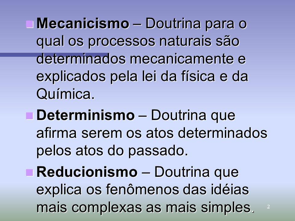 2 Mecanicismo – Doutrina para o qual os processos naturais são determinados mecanicamente e explicados pela lei da física e da Química. Mecanicismo –