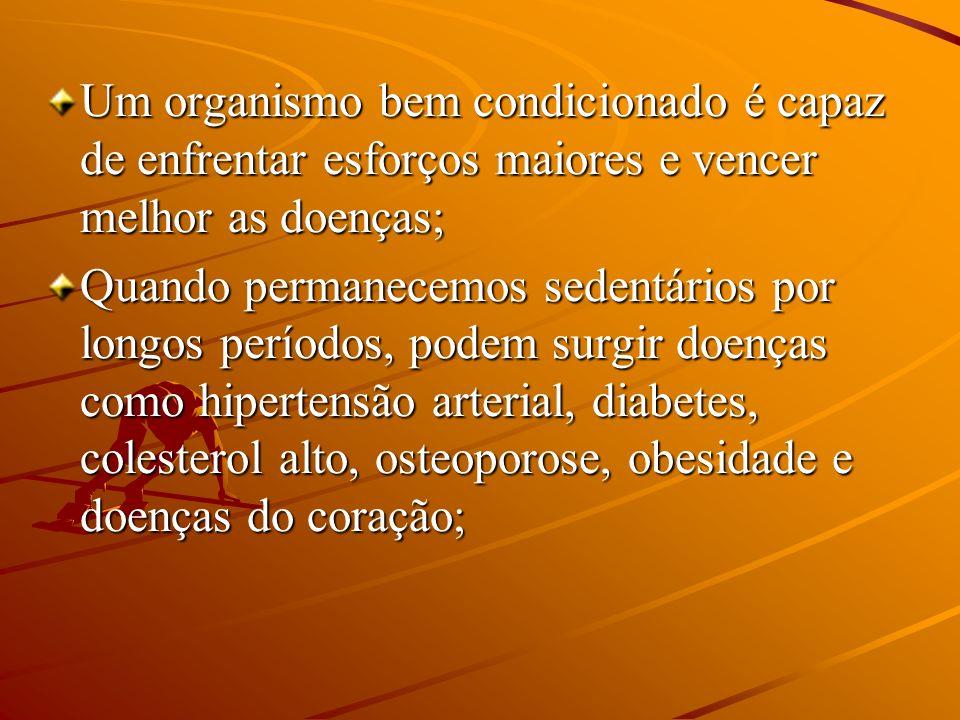 Um organismo bem condicionado é capaz de enfrentar esforços maiores e vencer melhor as doenças; Quando permanecemos sedentários por longos períodos, p