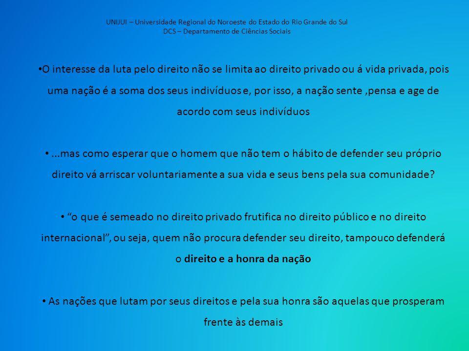 UNIJUI – Universidade Regional do Noroeste do Estado do Rio Grande do Sul DCS – Departamento de Ciências Sociais O interesse da luta pelo direito não