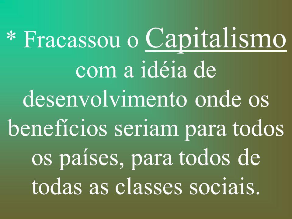 * Fracassou o Socialismo com a idéia de igualdade de classes e desenvolvimento pela gestão diretiva centralizada sem os métodos do mercado