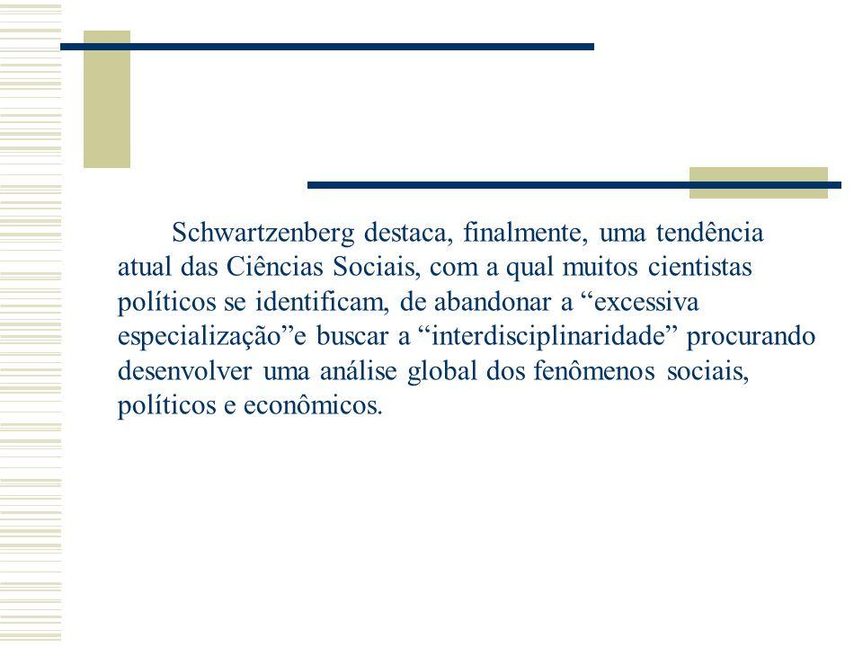 Schwartzenberg destaca, finalmente, uma tendência atual das Ciências Sociais, com a qual muitos cientistas políticos se identificam, de abandonar a ex