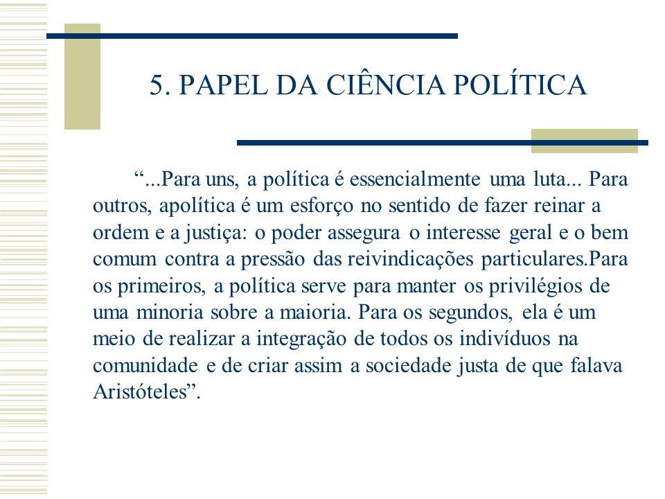 5. PAPEL DA CIÊNCIA POLÍTICA...Para uns, a política é essencialmente uma luta... Para outros, apolítica é um esforço no sentido de fazer reinar a orde
