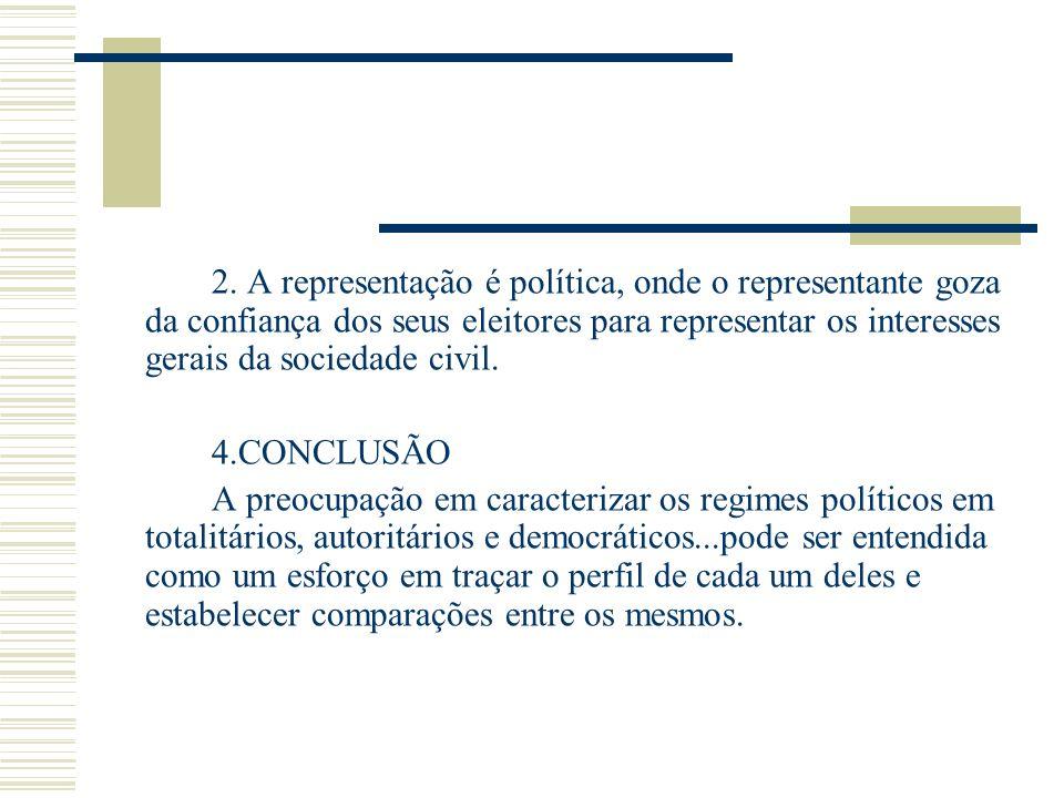 2. A representação é política, onde o representante goza da confiança dos seus eleitores para representar os interesses gerais da sociedade civil. 4.C