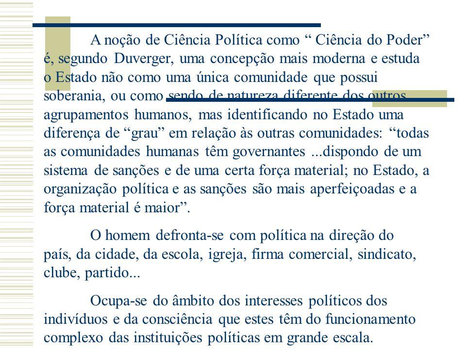 A noção de Ciência Política como Ciência do Poder é, segundo Duverger, uma concepção mais moderna e estuda o Estado não como uma única comunidade que