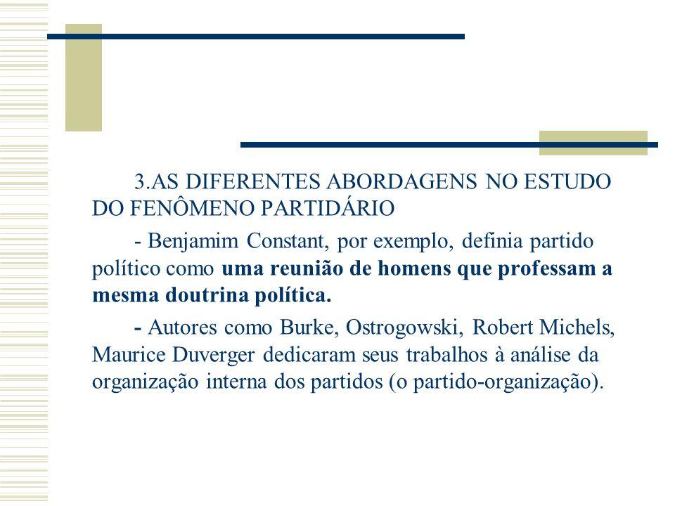 3.AS DIFERENTES ABORDAGENS NO ESTUDO DO FENÔMENO PARTIDÁRIO - Benjamim Constant, por exemplo, definia partido político como uma reunião de homens que
