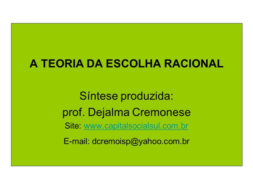 A TEORIA DA ESCOLHA RACIONAL Síntese produzida: prof. Dejalma Cremonese Site: www.capitalsocialsul.com.brwww.capitalsocialsul.com.br E-mail: dcremoisp