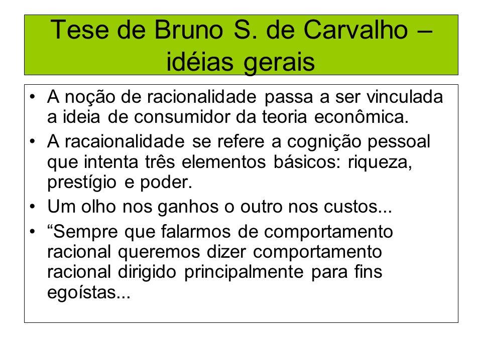 Tese de Bruno S. de Carvalho – idéias gerais A noção de racionalidade passa a ser vinculada a ideia de consumidor da teoria econômica. A racaionalidad