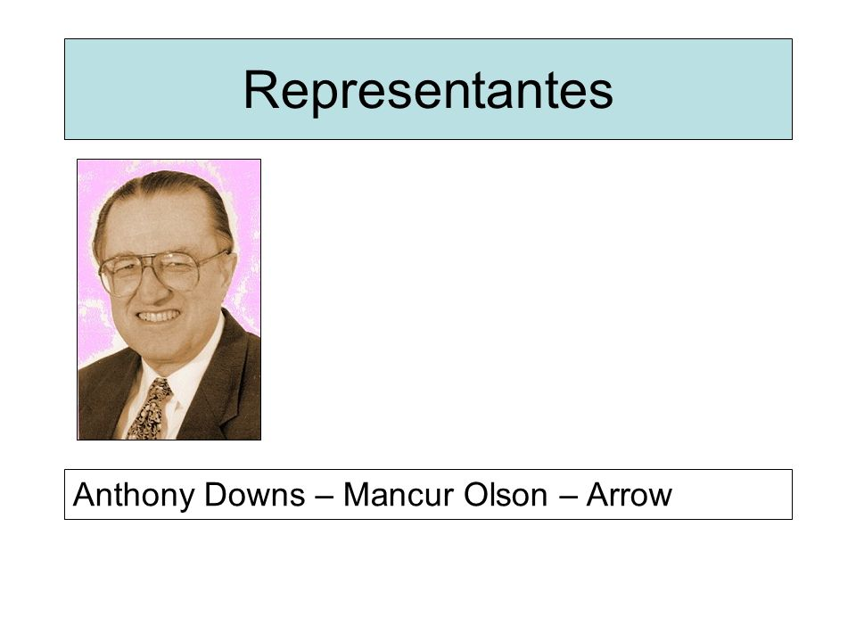 Representantes Anthony Downs – Mancur Olson – Arrow