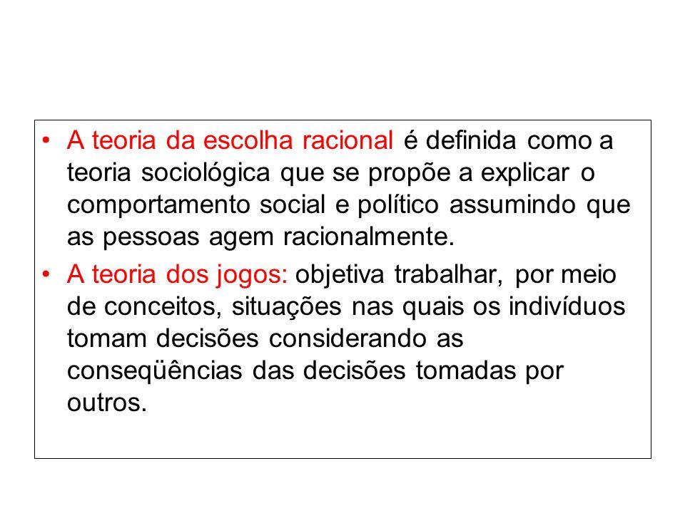 A teoria da escolha racional é definida como a teoria sociológica que se propõe a explicar o comportamento social e político assumindo que as pessoas