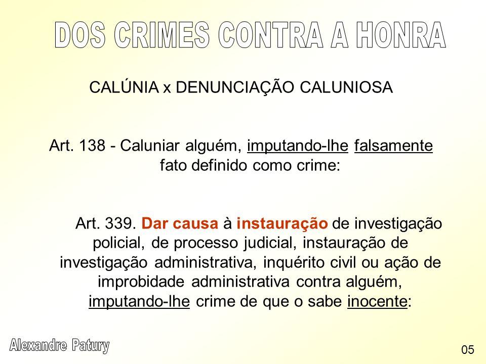 CALÚNIA x DENUNCIAÇÃO CALUNIOSA Art. 138 - Caluniar alguém, imputando-lhe falsamente fato definido como crime: Art. 339. Dar causa à instauração de in