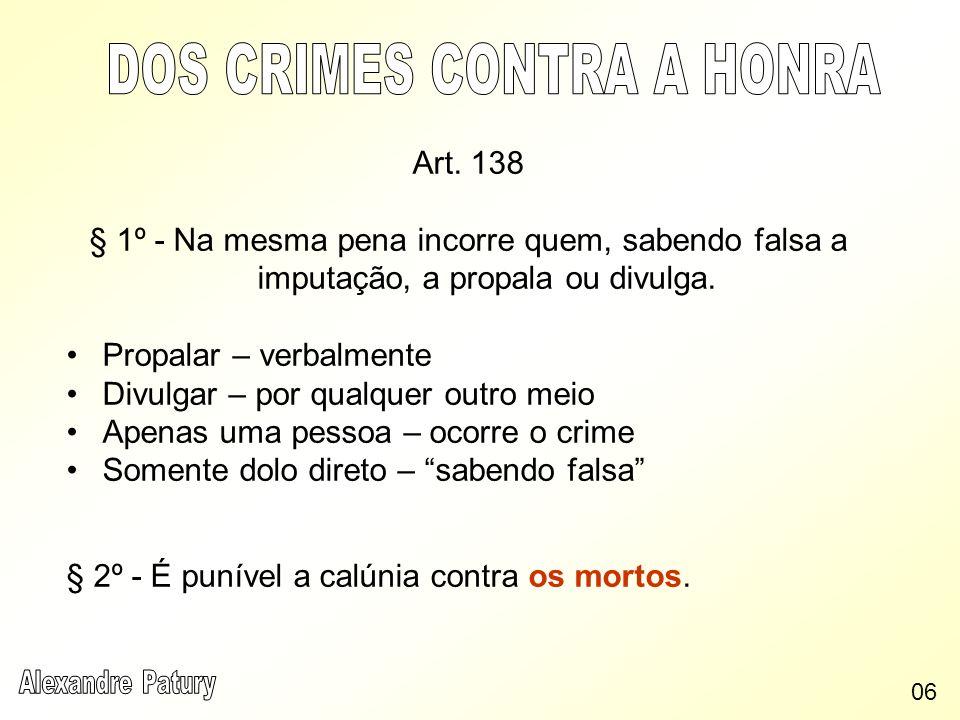 Art. 138 § 1º - Na mesma pena incorre quem, sabendo falsa a imputação, a propala ou divulga. Propalar – verbalmente Divulgar – por qualquer outro meio