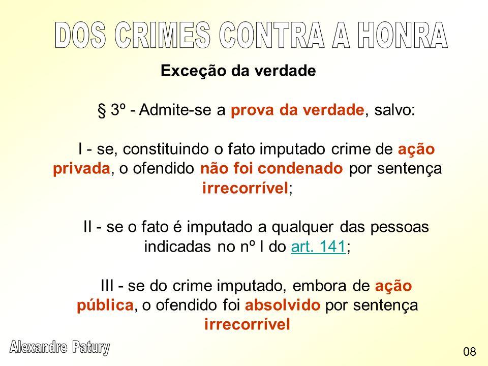 Exceção da verdade § 3º - Admite-se a prova da verdade, salvo: I - se, constituindo o fato imputado crime de ação privada, o ofendido não foi condenad
