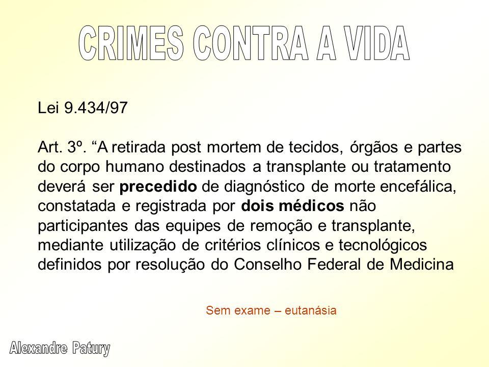 Lei 9.434/97 Art. 3º. A retirada post mortem de tecidos, órgãos e partes do corpo humano destinados a transplante ou tratamento deverá ser precedido d