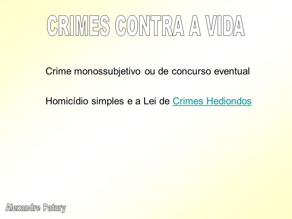 Crime monossubjetivo ou de concurso eventual Homicídio simples e a Lei de Crimes HediondosCrimes Hediondos