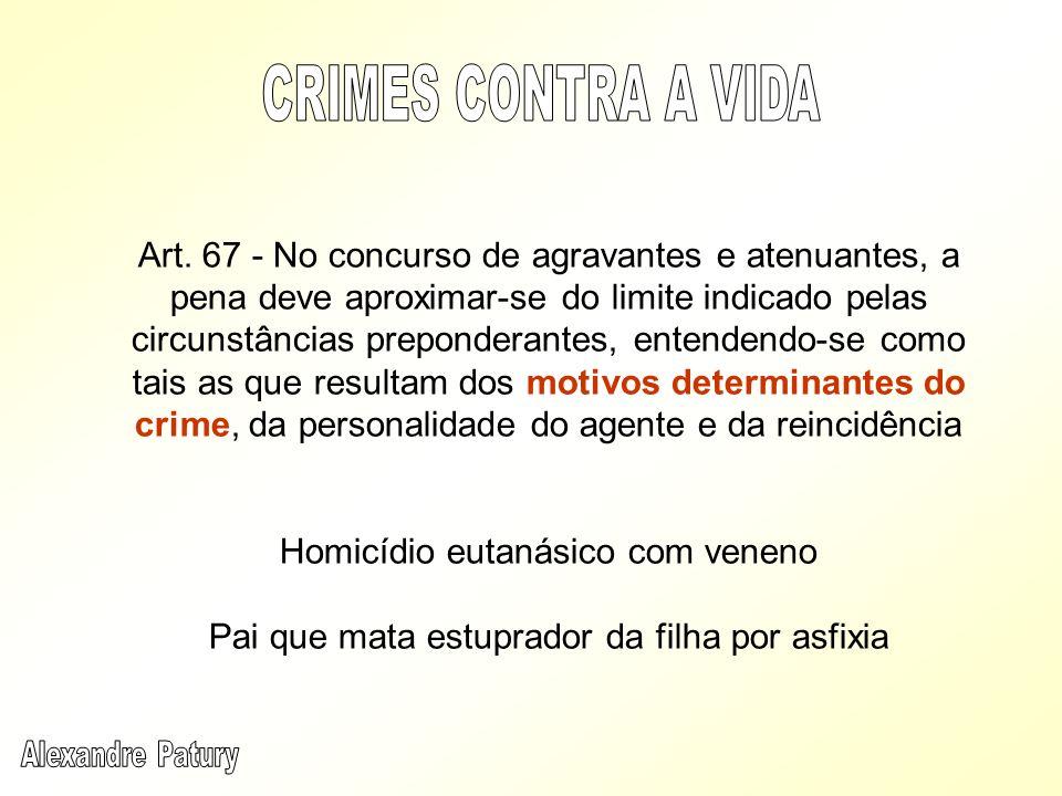 Art. 67 - No concurso de agravantes e atenuantes, a pena deve aproximar-se do limite indicado pelas circunstâncias preponderantes, entendendo-se como