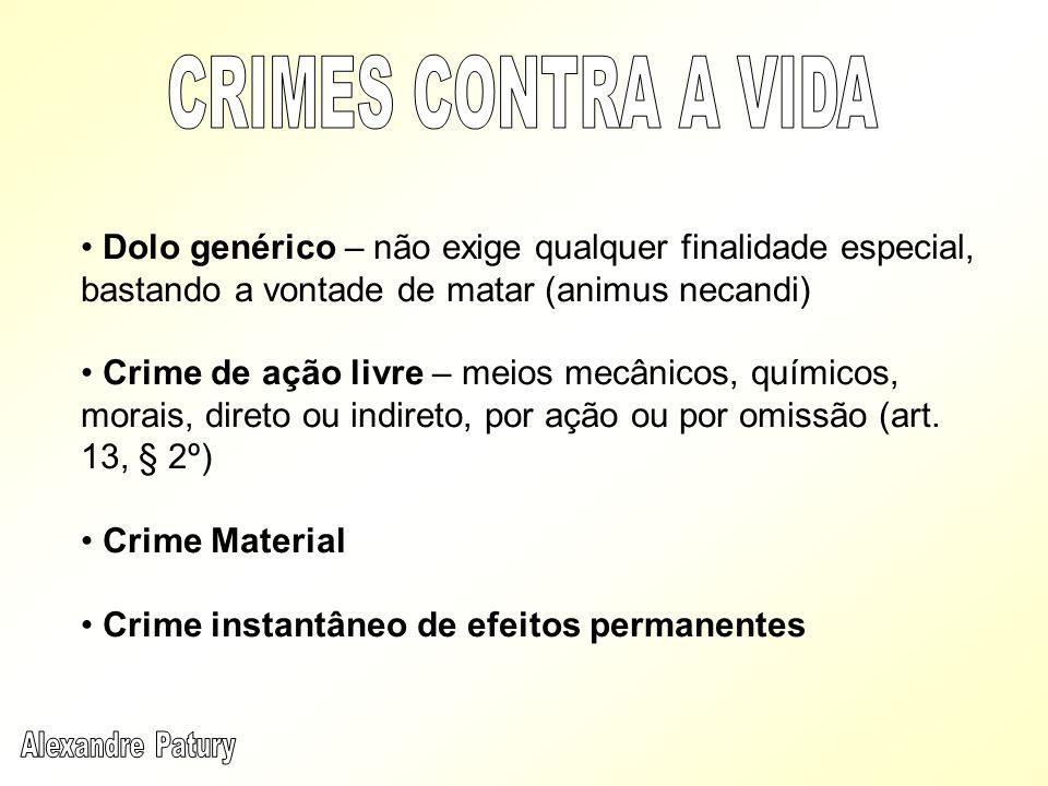 Dolo genérico – não exige qualquer finalidade especial, bastando a vontade de matar (animus necandi) Crime de ação livre – meios mecânicos, químicos,