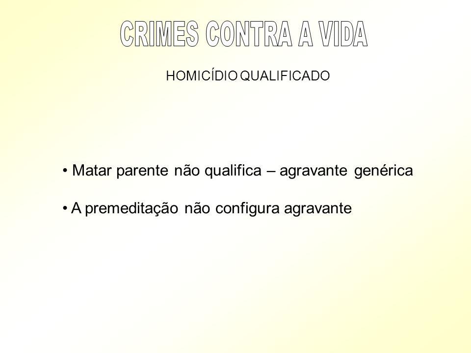 HOMICÍDIO QUALIFICADO Matar parente não qualifica – agravante genérica A premeditação não configura agravante