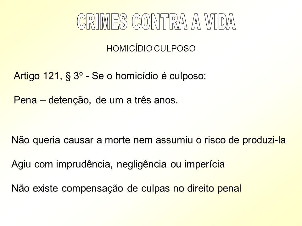 HOMICÍDIO CULPOSO Artigo 121, § 3º - Se o homicídio é culposo: Pena – detenção, de um a três anos. Não queria causar a morte nem assumiu o risco de pr