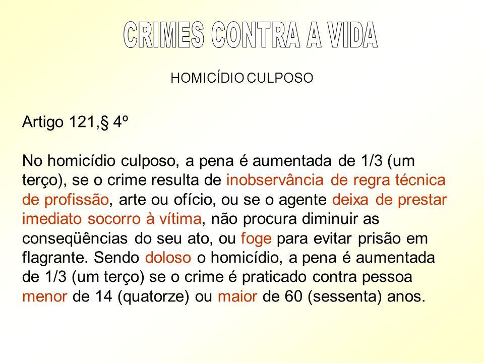 HOMICÍDIO CULPOSO Artigo 121,§ 4º No homicídio culposo, a pena é aumentada de 1/3 (um terço), se o crime resulta de inobservância de regra técnica de