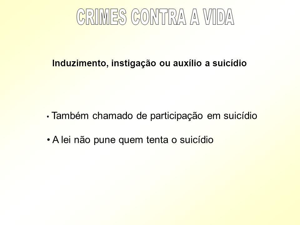 Induzimento, instigação ou auxílio a suicídio Também chamado de participação em suicídio A lei não pune quem tenta o suicídio