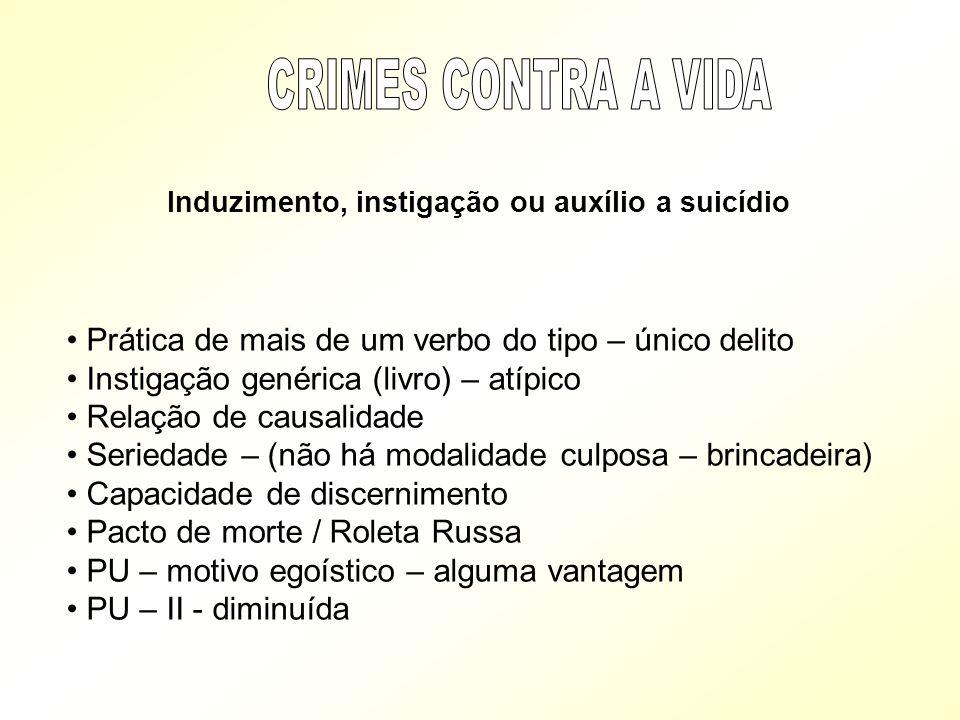 Induzimento, instigação ou auxílio a suicídio Prática de mais de um verbo do tipo – único delito Instigação genérica (livro) – atípico Relação de caus