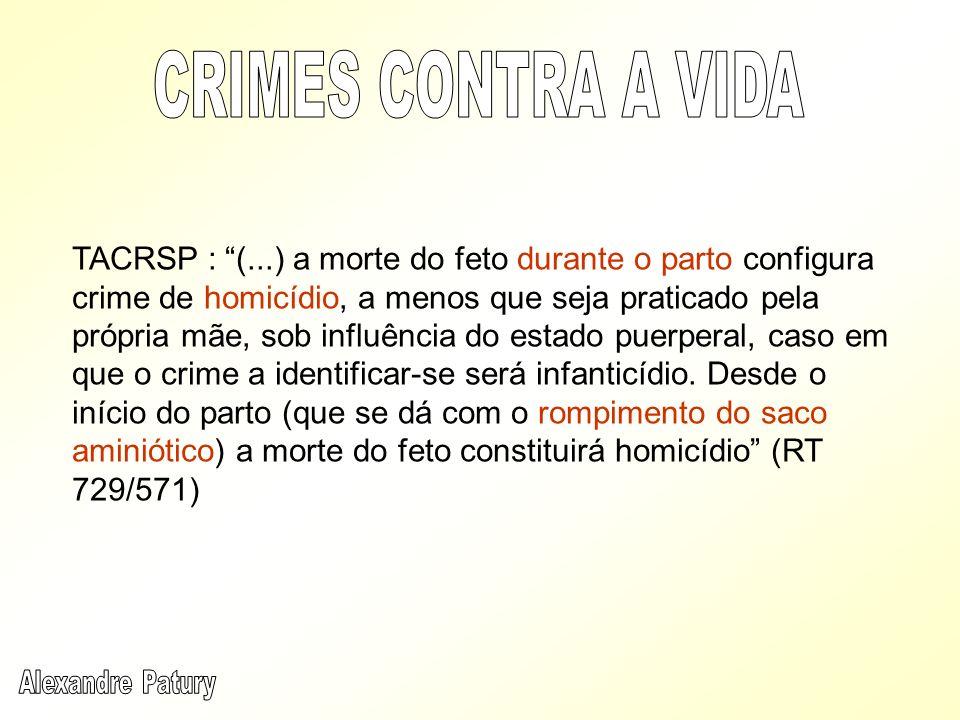 TACRSP : (...) a morte do feto durante o parto configura crime de homicídio, a menos que seja praticado pela própria mãe, sob influência do estado pue