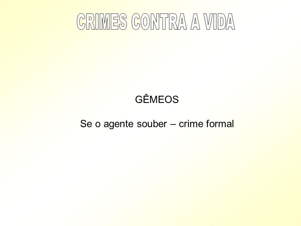 GÊMEOS Se o agente souber – crime formal