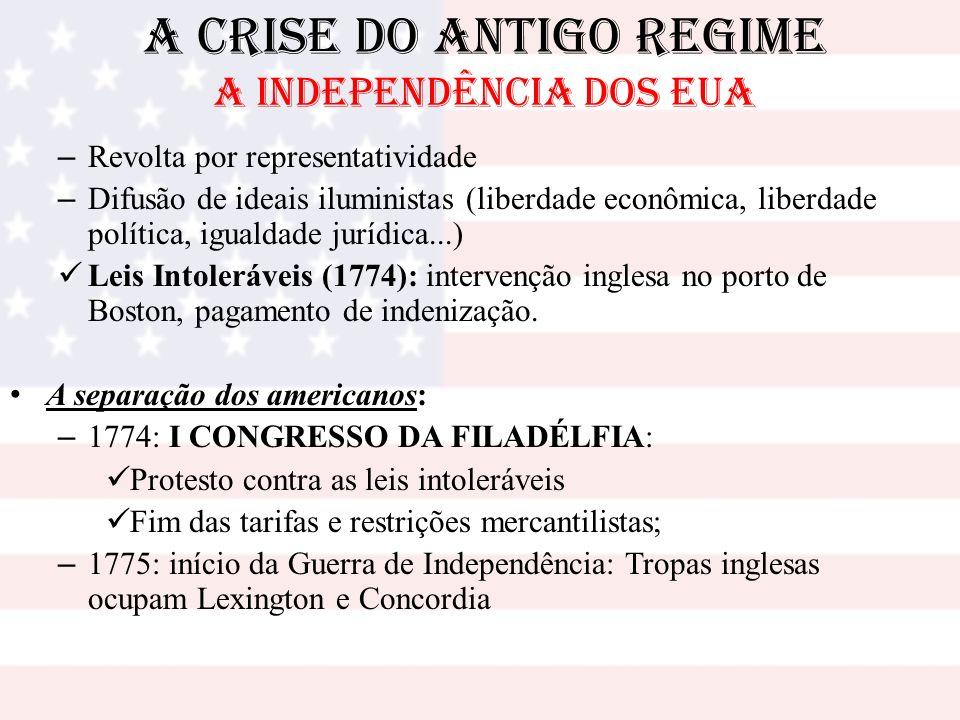 A Crise do Antigo Regime A INDEPENDÊNCIA DOS EUA – 1776: II CONGRESSO DA FILADÉLFIA: declaração de independência (Thomas Jefferson) com influência explícita do iluminismo de J.
