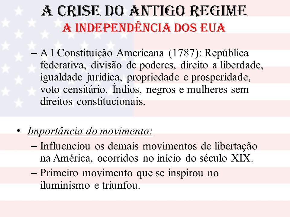 A Crise do Antigo Regime A INDEPENDÊNCIA DOS EUA – A I Constituição Americana (1787): República federativa, divisão de poderes, direito a liberdade, i