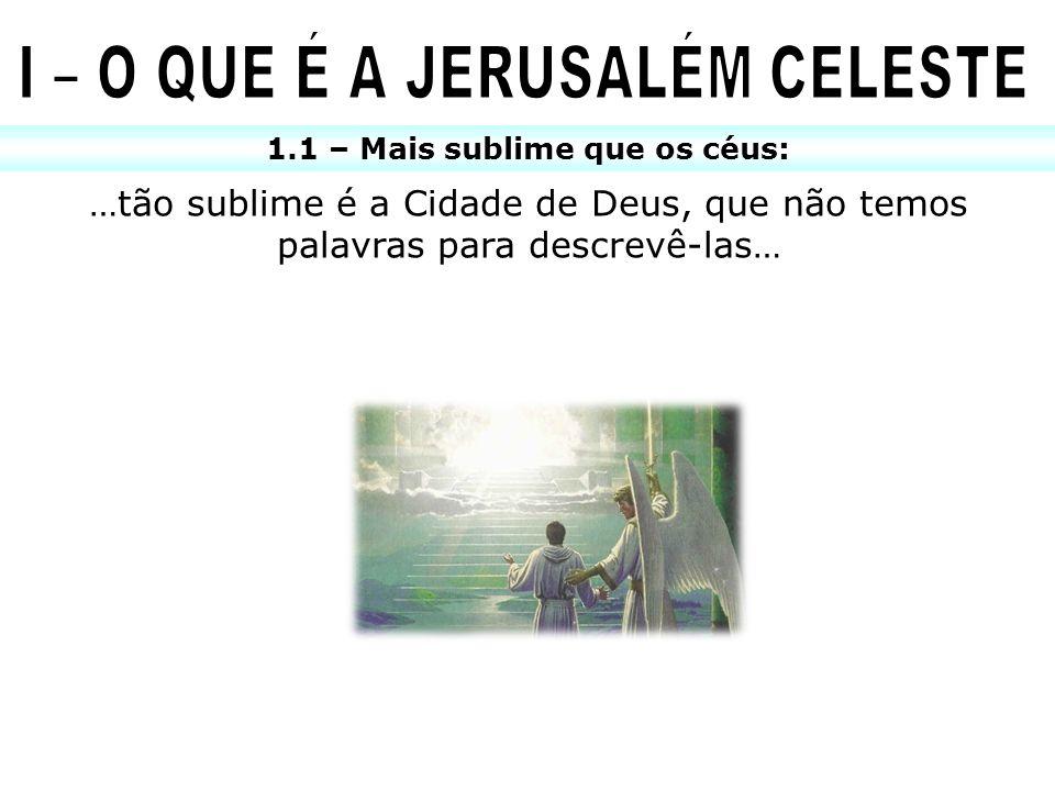 1.1 – Mais sublime que os céus: …tão sublime é a Cidade de Deus, que não temos palavras para descrevê-las…