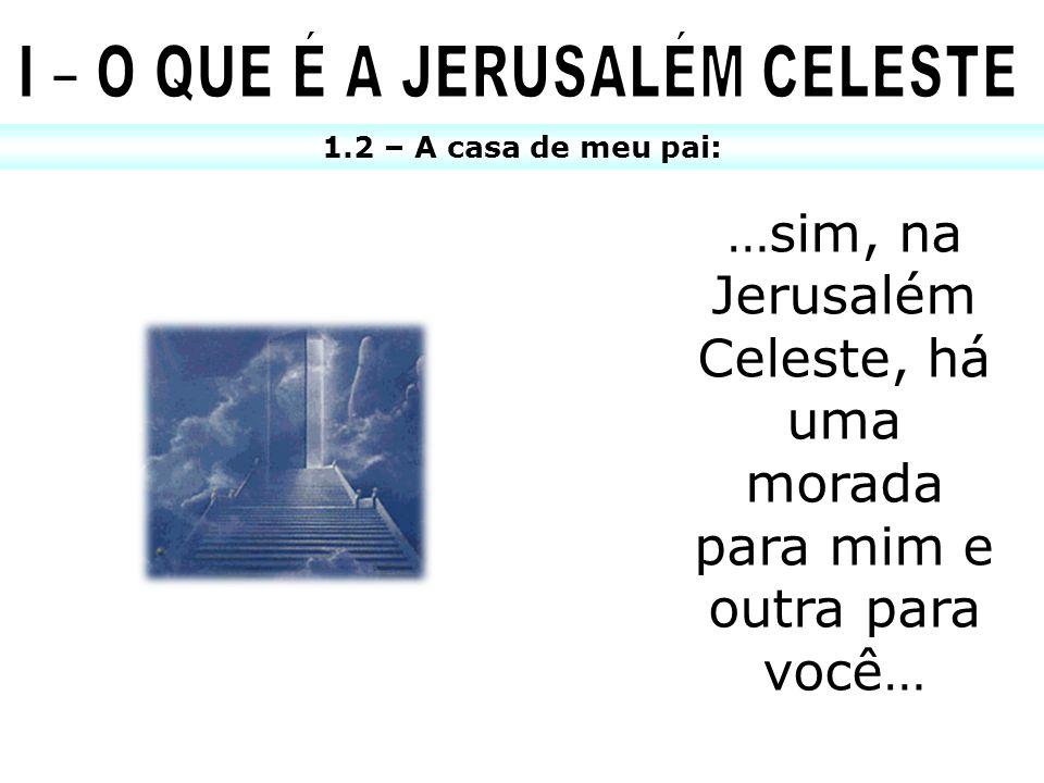 1.3 – A Nova Jerusalém: - Esta visão mostra não só a cidade mas a sua posição.