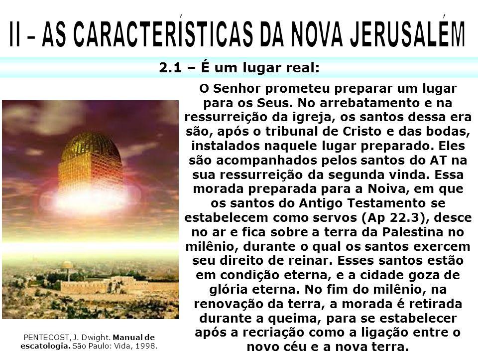 2.1 – É um lugar real: O Senhor prometeu preparar um lugar para os Seus. No arrebatamento e na ressurreição da igreja, os santos dessa era são, após