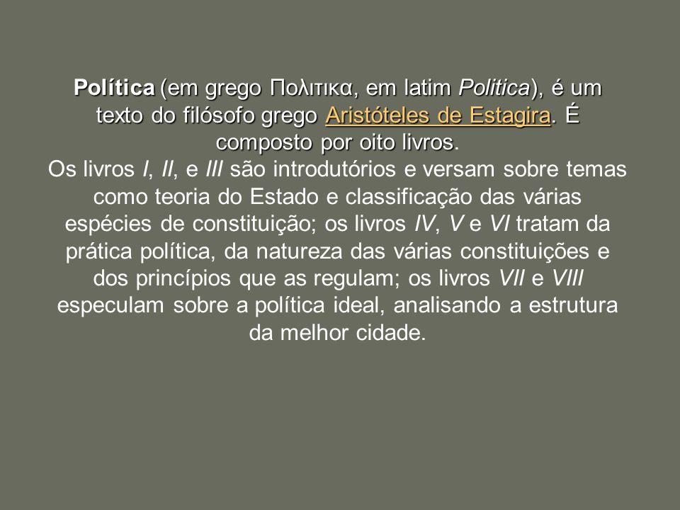 Política (em grego Πολιτικα, em latim Politica), é um texto do filósofo grego Aristóteles de Estagira. É composto por oito livros Política (em grego Π