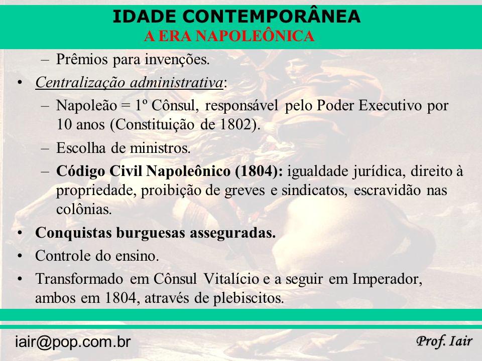 IDADE CONTEMPORÂNEA Prof.Iair iair@pop.com.br A ERA NAPOLEÔNICA –Prêmios para invenções.