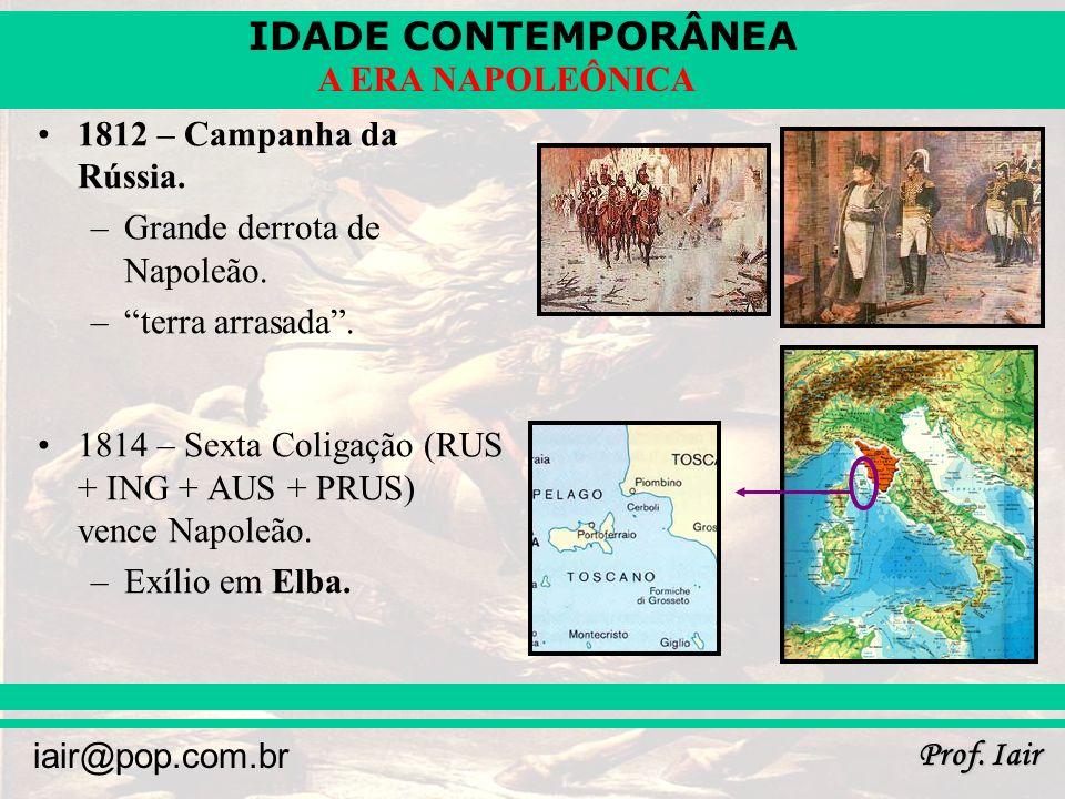 IDADE CONTEMPORÂNEA Prof.Iair iair@pop.com.br A ERA NAPOLEÔNICA 1812 – Campanha da Rússia.