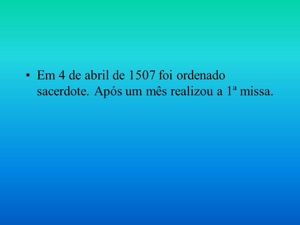 Em 4 de abril de 1507 foi ordenado sacerdote. Após um mês realizou a 1ª missa.