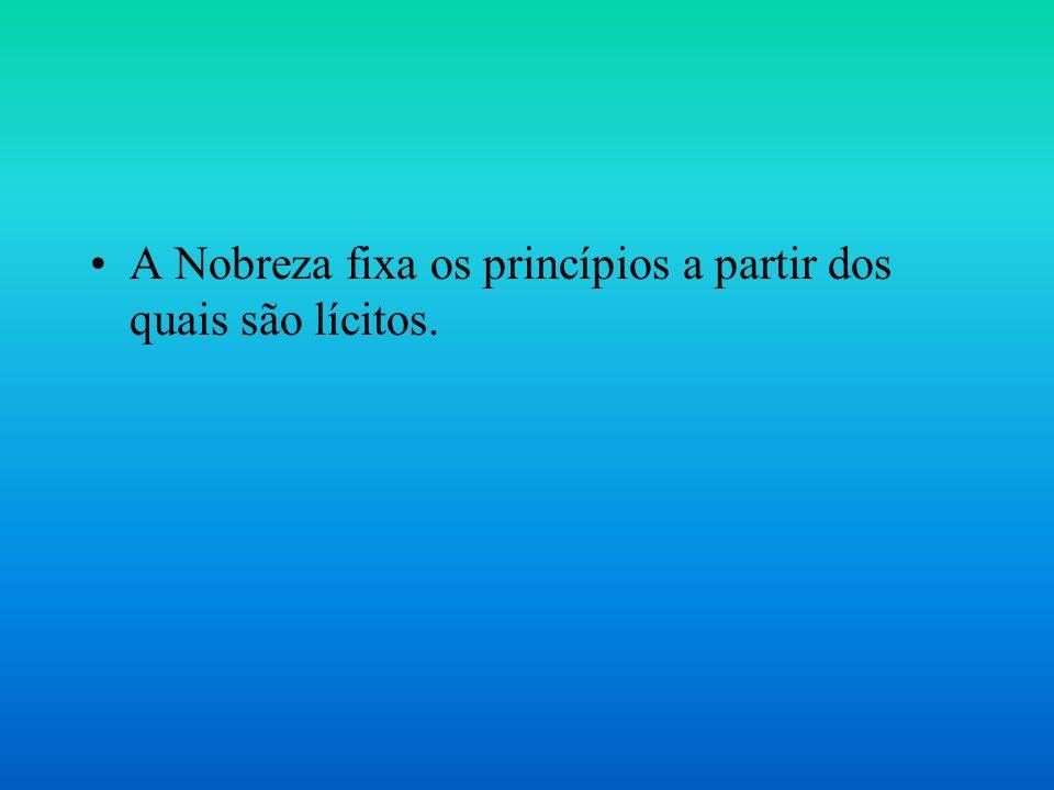 A Nobreza fixa os princípios a partir dos quais são lícitos.