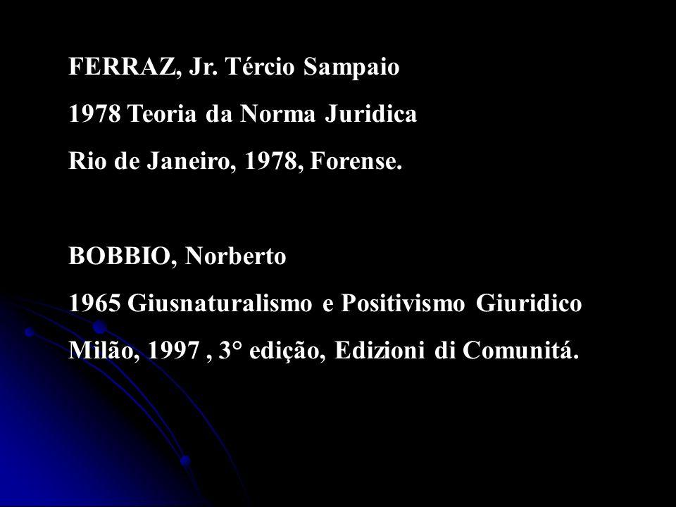 FERRAZ, Jr. Tércio Sampaio 1978 Teoria da Norma Juridica Rio de Janeiro, 1978, Forense. BOBBIO, Norberto 1965 Giusnaturalismo e Positivismo Giuridico