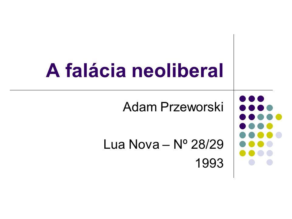 A falácia neoliberal Adam Przeworski Lua Nova – Nº 28/29 1993