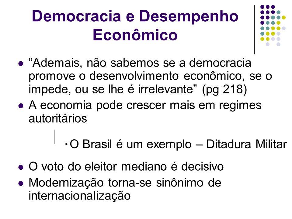 Democracia e Desempenho Econômico Ademais, não sabemos se a democracia promove o desenvolvimento econômico, se o impede, ou se lhe é irrelevante (pg 2