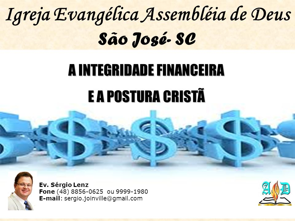 Igreja Evangélica Assembléia de Deus São José- SC Ev. Sérgio Lenz Fone (48) 8856-0625 ou 9999-1980 E-mail: sergio.joinville@gmail.com A INTEGRIDADE FI
