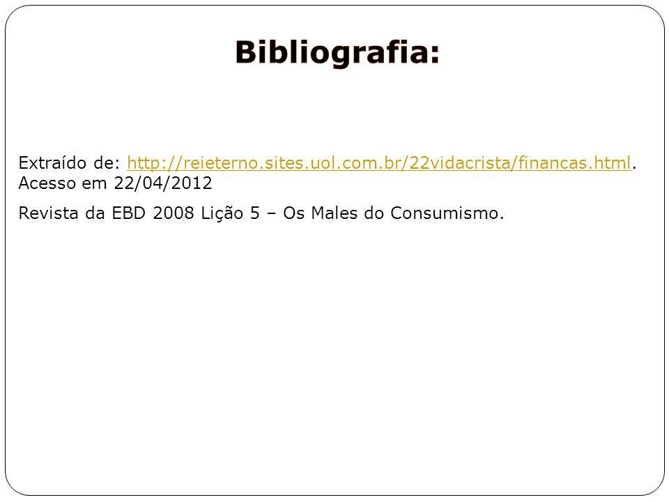 Extraído de: http://reieterno.sites.uol.com.br/22vidacrista/financas.html. Acesso em 22/04/2012http://reieterno.sites.uol.com.br/22vidacrista/financas