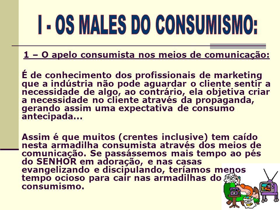 1 – O apelo consumista nos meios de comunicação: É de conhecimento dos profissionais de marketing que a indústria não pode aguardar o cliente sentir a
